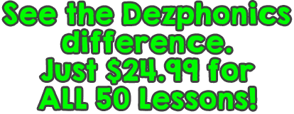 See the Dezphonics difference.  Just $24.99 for all 50 lessons.