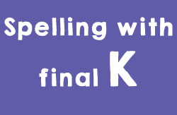 Dezphonics Lesson spelling with final K